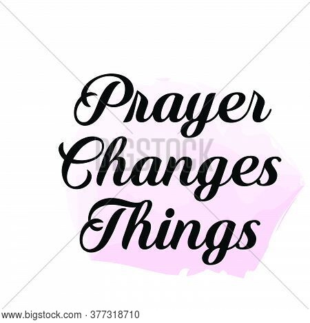 Prayer Changes Things, Bible Verse, Typography For Print Or Use As Poster, Card, Flyer, Banner Or T