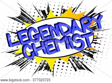 Legendary Chemist Comic Book Style Cartoon Words. Text On Abstract Background.