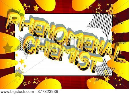 Phenomenal Chemist Comic Book Style Cartoon Words. Text On Abstract Background.
