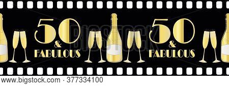 Fifty And Fabulous Birthday Vector Movie Effect Border. Elegant Black Gold Metallic Banner With Art