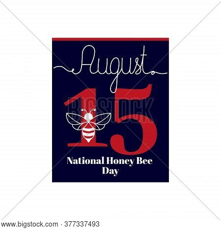 Calendar Sheet, Vector Illustration On The Theme Of National Honey Bee Day August 15. Decorated With