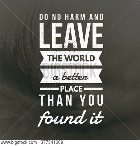 Inspirational Quotes Do No Harm And Leave The World A Better Place Than You Found It, Positive, Insp