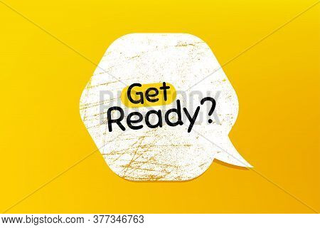Get Ready. Banner With Grunge Speech Bubble. Special Offer Sign. Advertising Discounts Symbol. Chat