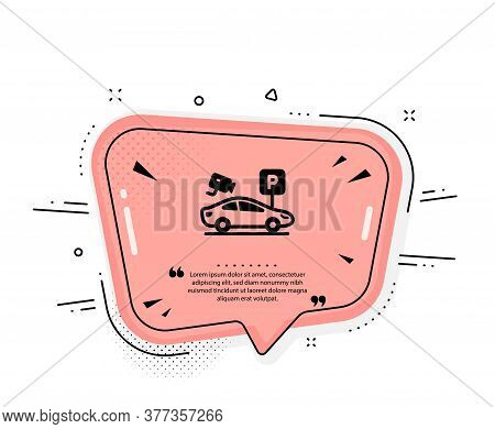 Parking With Video Monitoring Icon. Quote Speech Bubble. Car Park Sign. Transport Place Symbol. Quot