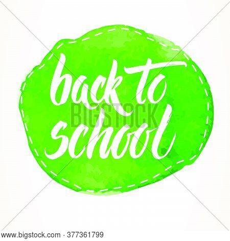 Back To School Words Hand Written By Brush, White Over Dashed Green Watercolor Circle.