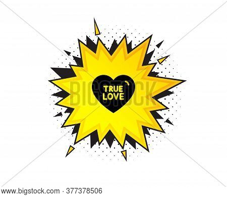 True Love Icon. Quote Speech Bubble. Sweet Heart Sign. Valentine Day Symbol. Quotation Marks. Classi