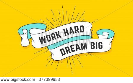 Work Hard Dream Big. Vintage Ribbon With Text Work Hard Dream Big. Colorful Motivation Banner With R