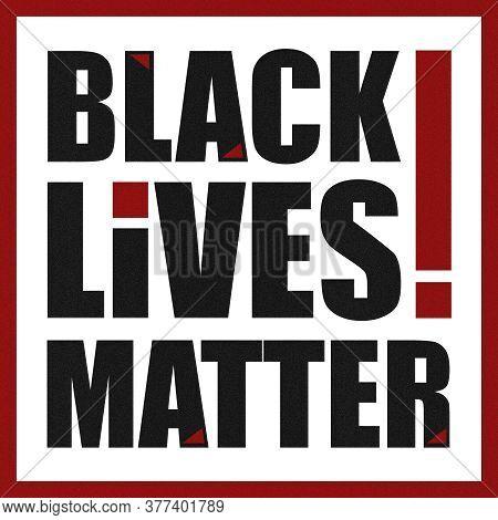 Black Lives Matter. Demonstration Banner For March For Equal Rights, Civil Protest For Printed Black