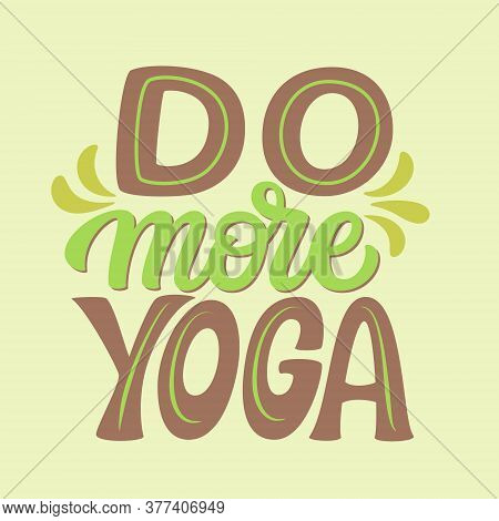 Do More Yoga. Hand Drawn Quote. Vector Typography For Yoga Studio Decorations, Clothes, T Shirts, Po