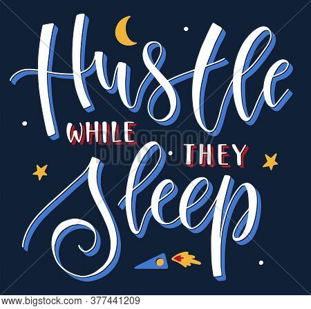 Hustle While They Sleep Colored Vector Illustration.