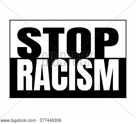 Stop Racism Black And White Sign. Black Letters On White Background And White Letters On Black Backg