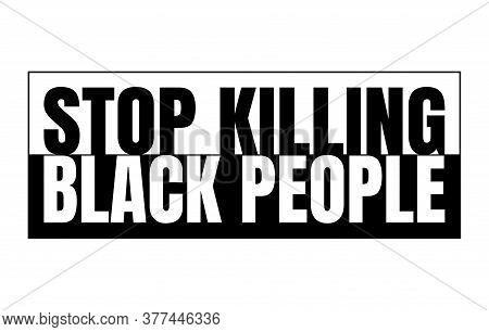 Stop Killing Black People Black And White Sign. White Letters On Black Background And Black Letters