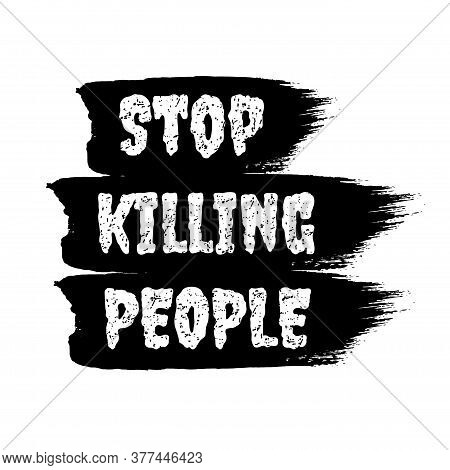 Stop Killing People Sign. White Letters With Black Spots On Black Brushstroke Background. Vector Ill