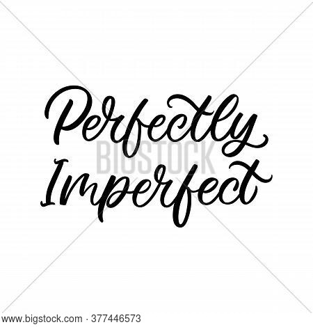 Hand Lettered Quote. The Inscription: Perfectly Imperfect.perfect Design For Greeting Cards, Posters