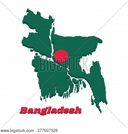 3d Map Outline And Flag Of Bangladesh, A Red Disc On Green Field And Name Text Bangladesh.