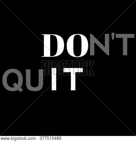 Don't Quit Motivational Words Illustration. Do It Motivational Words Rendering. Don't Quit Poster Il