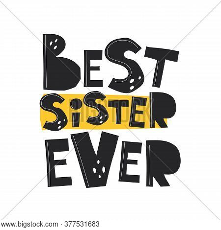 Best Sister Ever. Hand Drawing Lettering, Decoration Elements. Vector Flat Style Illustration. Desig