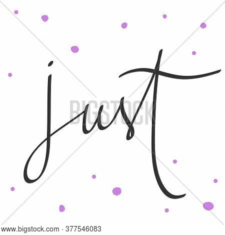 Just. Cartoon Illustration Fashion Phrase. Cute Trendy Style Design Font. Vintage Vector Hand Drawn