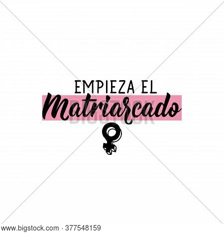 Empieza El Matriarcado. Lettering. Translation From Spanish - The Matriarchy Begins. Element For Fly