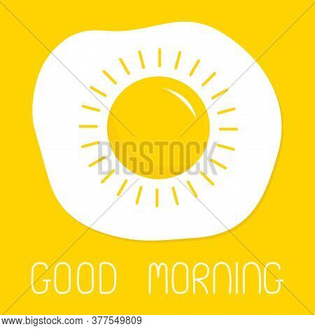 Good Morning. Fried Scrambled Egg Icon. Yolk In Shape Of Sun Shining. Top View Closeup. Breakfast Me