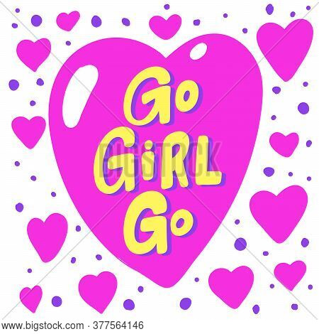 Go Girl Go. Cartoon Illustration Fashion Phrase. Cute Trendy Style Design Font. Vintage Vector Hand