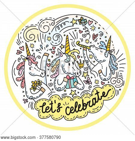 Very Funny And Happy Celebrating Unicorns. Colorful Vector Humor Characters In Doodle Style In Circl