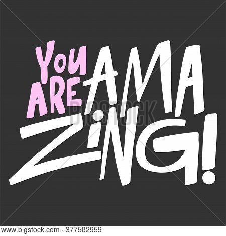 You Are Amazing. Sticker Quote For Decoration Design. Graphic Element Vector Background Illustration