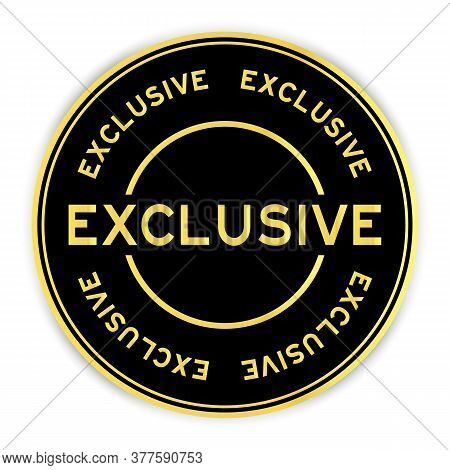 Black And Gold Color Round Sticker With Word Exclusive On White Background