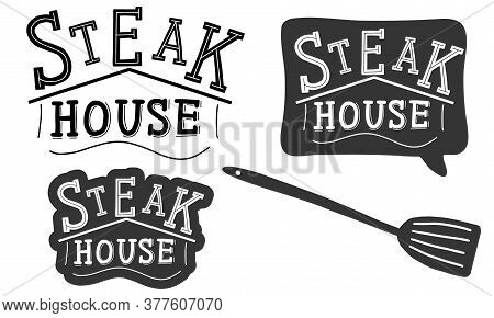 Steak House. Logo Templates Set For Grill Restaurant. Lettering Calligraphy Illustration. Handwritte