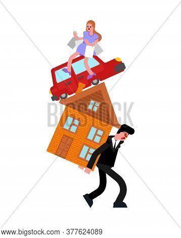 Man Carry House And Wife And Car. Tired Of Paying Off Debt. Hard Life Concept.