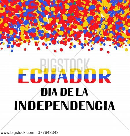 Ecuador Independence Day Lettering In Spanish. Ecuadorian Holiday Celebrated On August 10. Vector Te