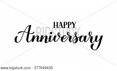 Happy Anniversary Calligraphy Hand Lettering Isolated On White. Birthday Or Wedding Anniversary Cele