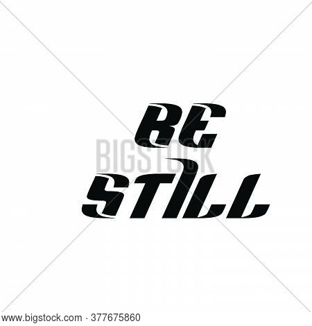 Be Still, Christian Faith, Typography For Print Or Use As Poster, Card, Flyer Or T Shirt