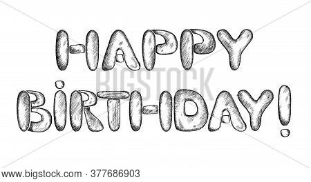 Handwritten Inscription Happy Birthday In The Style Of Hand Drawing With Pencils In Black On A White