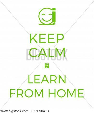 Keep Calm And Learn Or Work From Home. Quarantine Poster.
