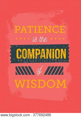 Patience Is The Companion Of Wisdom. Inspirational And Motivational Typography Quote For Your Design