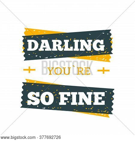 Darling, You Are Fine Poster. Typography Quote For Your Designs: T-shirts, Bags, Posters, Invitation