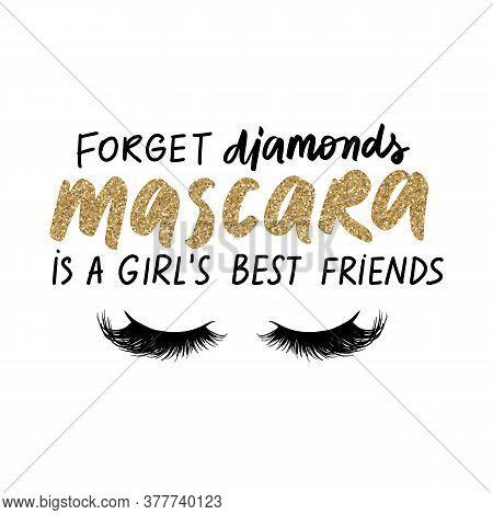 Forget Diamonds, Mascara Is A Girls Best Friends. Vector Glow Golden Glitter Handwritten Quote About