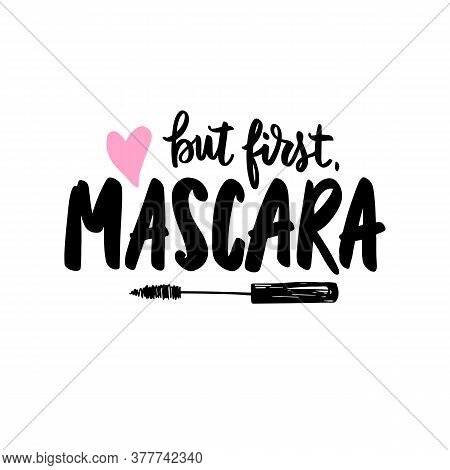 But First Mascara. Vector Handwritten Quote About Makeup, Eyes, Lashes, Cosmetic. Modern Brush Calli