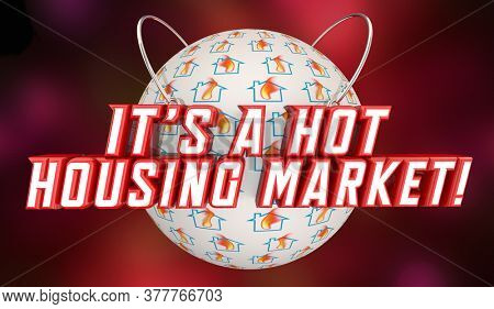 Its a Hot Housing Market Selling Buying Homes Houses 3d Illustration
