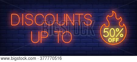 Discounts Up To Fifty Percent Off Neon Text With Fire Flame. Offer And Sale Advertisement Design. Ni