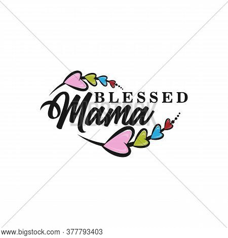 Blessed Mama- Calligraphy Good For Greeting Card, Flyer, Poster, Banner, And Textile Print, Gift Des