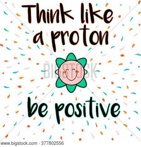 Think Like A Proton Be Positive Card