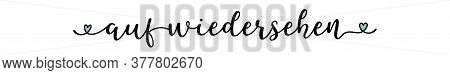.hand Sketched Auf Wiedersehen Quote In German As Ad, Web Banner. Translated Goodbye. Lettering