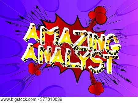 Amazing Analyst Comic Book Style Cartoon Words On Abstract Background.