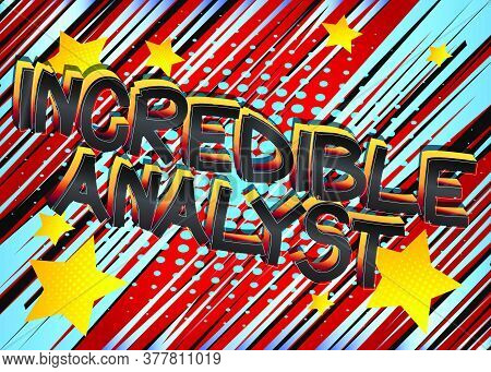 Incredible Analyst Comic Book Style Cartoon Words On Abstract Background.