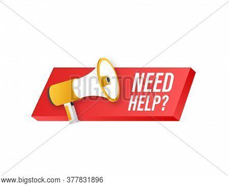 Megaphone Label With Need Help. Megaphone Banner. Web Design. Vector Stock Illustration.