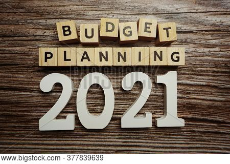 Budget Planning 2021 Alphabet Letters On Wooden Background