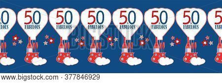Fifty And Fabulous Seamless Vector Border. Quirky Banner With Hot Air Balloons, Typography Greeting,
