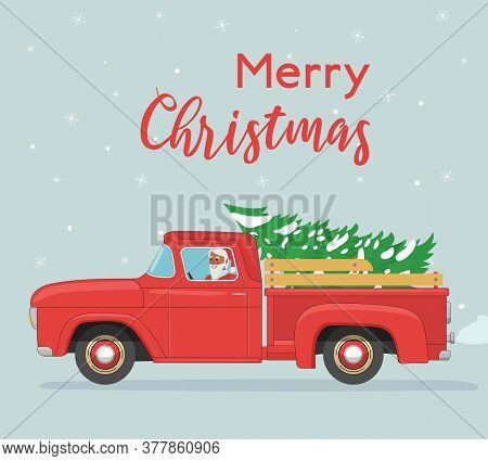 Christmas Card. Santa Claus Rides In Old Red Retro Pickup With Christmas Tree. Vintage Flat Vector I